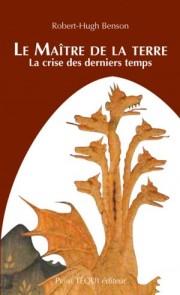 """Couverture du livre """" Le Maître de la Terre , la crise des derniers temps"""" de Robert-Hugh Benson"""